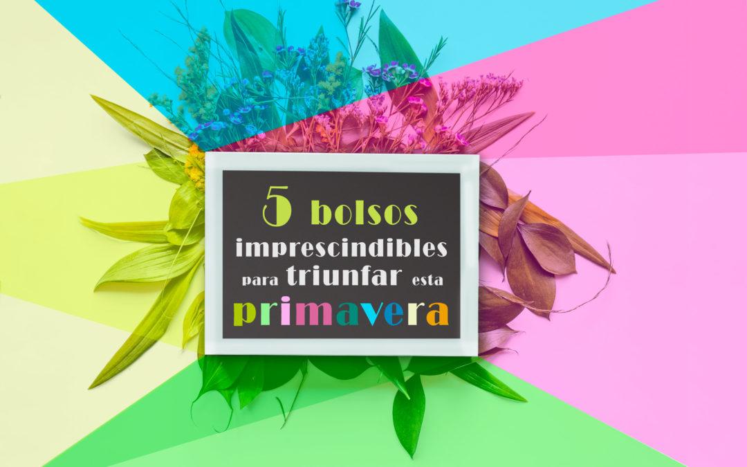 5 bolsos imprescindibles para triunfar esta primavera